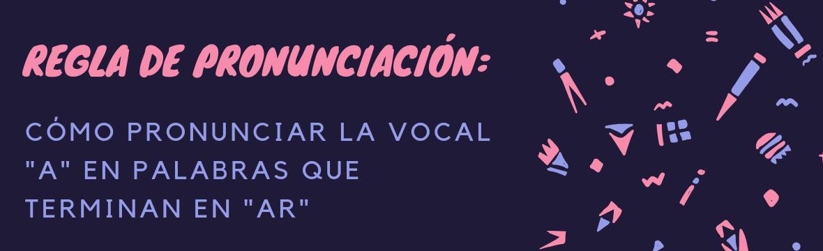 Regla de pronunciación palabras que terminan en ar